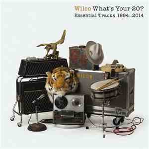 Wilco - Whats Your 20? Essential Tracks 1994-2014 (2014) HDtracks