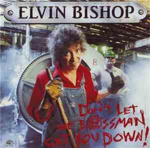 Elvin Bishop - Dont Let The Bossman Get You Down! (1991)