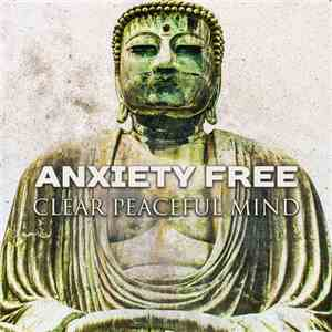 VA - Anxiety Free. Clear Peaceful Mind: Deep Relaxation of the Soul (2017)