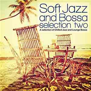VA - Soft Jazz And Bossa Selection Two (A Selection Of Chilled Jazz And Lou ...