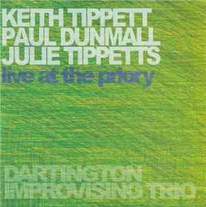 Keith Tippett, Paul Dunmall, Julie Tippetts - Live At The Priory (2005)