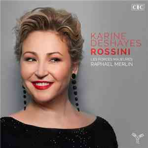 Karine Deshayes, Les Forces Majeures  Raphaël Merlin - Rossini (2016) Hi-Re ...