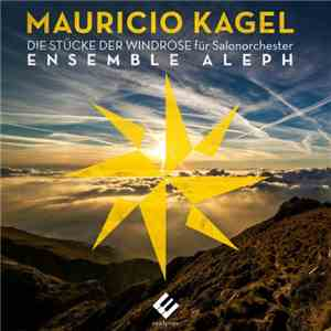 Ensemble Aleph - Kagel: The 8 Pieces of the Wind Rose (2017) flac