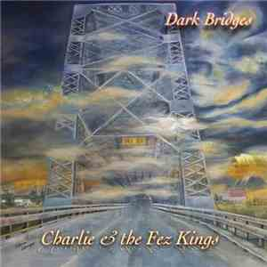 Charlie and the Fez Kings - Dark Bridges (2016)