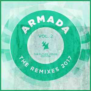 VA - Armada - The Remixes 2017 Vol 2 (The Future House Edition) (2017)