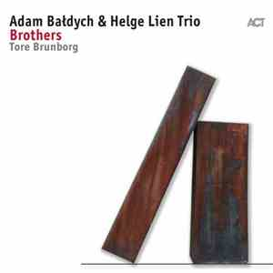 Adam Baldych with Helge Lien Trio  Tore Brunborg - Brothers (2017)