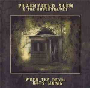 Plainfield Slim  Groundhawgs - When The Devil Hits Home (2009)