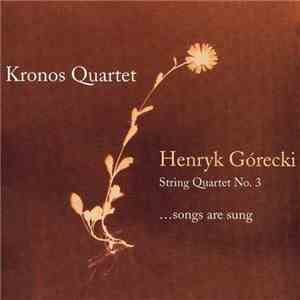 Kronos Quartet - Henryk Gorecki: String Quartet No. 3 ...songs are sung (20 ...