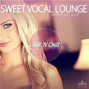 VA - Sweet Vocal Lounge (Chillout Your Mind) (2017)