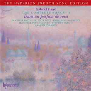 Graham Johnson - Gabriel Faure: The Complete Songs 4 - Dans un parfum de ro ...