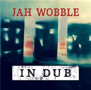 Jah Wobble - In Dub (Deluxe) (2016)