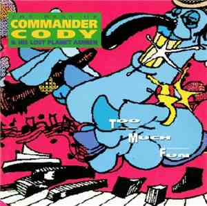 Commander Cody  His Lost Planet Airmen - Too Much Fun - The Best Of Command ...