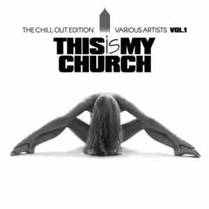 VA - This Is My Church, Vol. 1 (The Chill Out Edition) (2017)