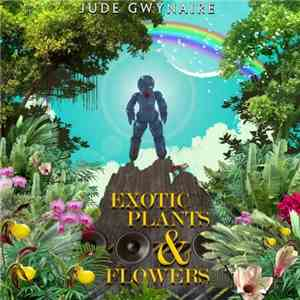 Jude Gwynaire - Exotic Plants  Flowers (2017)
