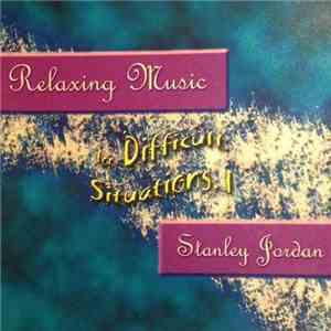 Stanley Jordan - Relaxing Music for Difficult Situations, I (2003)