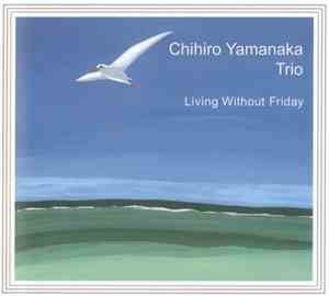 Chihiro Yamanaka Trio - Living Without Friday (2001) FLAC