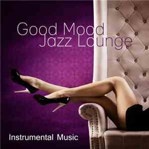 VA - Good Mood Jazz Lounge Instrumental Music (2017)