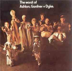 Ashton, Gardner  Dyke - The Worst of Ashton, Gardner  Dyke (1970) 1994 Loss ...